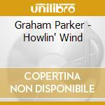 HOWLIN WIND(REMASTERED) cd musicale di PARKER GRAHAM