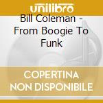 From boogie to funk cd musicale di Bill Coleman