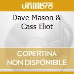 DAVE MASON & CASS ELIOT cd musicale di MASON DAVE/ELIOT CASS(REMAST.)