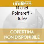 Polnareff, Michel - Bulles cd musicale di Michel Polnareff