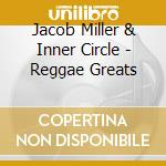 Jacob Miller & Inner Circle - Reggae Greats cd musicale di Circle Inner