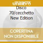 DISCO 70/CECCHETTO NEW EDITION cd musicale di Artisti Vari