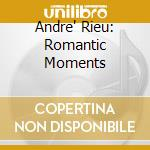 Rieu, Andre - Romantic Moments cd musicale di Andre Rieu