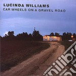 CAR WHEELS ON A GRAVEL ROAD cd musicale di Lucinda Williams