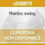 Manbo swing cd musicale di Artisti Vari