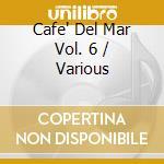 CAFE' DEL MAR VOL.6 cd musicale di ARTISTI VARI