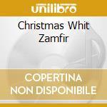 CHRISTMAS WHIT ZAMFIR cd musicale di ARTISTI VARI