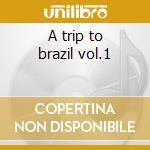 A trip to brazil vol.1 cd musicale