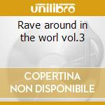Rave around in the worl vol.3 cd musicale