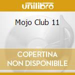 MOJO CLUB:RIGHT NOW Vol.11 cd musicale di ARTISTI VARI