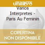 PARIS AU FEMININ cd musicale di ARTISTI VARI