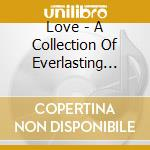 LOVE/A COLLECTION OF EVERLASTING.. cd musicale di ARTISTI VARI