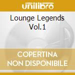 LOUNGE LEGENDS VOL.1 cd musicale di ARTISTI VARI