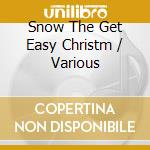 V/A - Snow The Get Easy Christm cd musicale