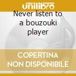 Never listen to a bouzouki player cd musicale di Babe