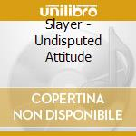 UNDISPUTED ATTITUDE (RISTAMPA) cd musicale di SLAYER