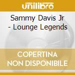 Sammy Davis Jr - Lounge Legends cd musicale