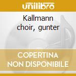 Kallmann choir, gunter cd musicale