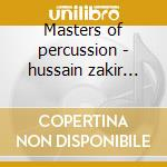 Masters of percussion - hussain zakir percussioni cd musicale di Z.hussain/g.hidalgo & o.