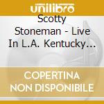Live in l.a. kentucky col cd musicale di Stoneman Scotty