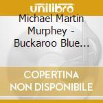 BUCKAROO BLUEGRASS cd musicale di MURPHEY MICHAEL MARTIN