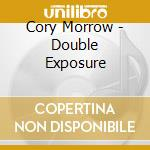 Double exposure - cd musicale di Morrow Cory