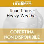 Heavy weather cd musicale di Burns Brian