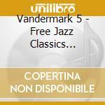 CD - VANDERMARK 5 - FREE JAZZ CLASSICS VOLS.1&2 cd musicale di VANDERMARK 5