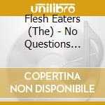 NO QUESTIONS ASKED                        cd musicale di Eaters Flesh