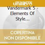 CD - VANDERMARK 5 - ELEMENTS OF STYLE... cd musicale di Five Vandermark