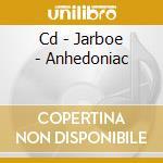 CD - JARBOE - ANHEDONIAC cd musicale di JARBOE