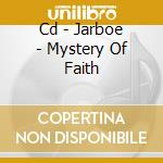 CD - JARBOE - MYSTERY OF FAITH cd musicale di JARBOE