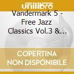 CD - VANDERMARK 5 - FREE JAZZ CLASSICS VOL.3 & 4 cd musicale di VANDERMARK 5