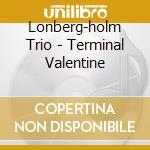 TERMINAL VALENTINE cd musicale di LONBERG HOLM FRED TRIO