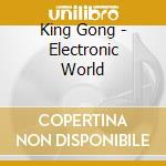 King Gong - Electronic World cd musicale di Gong King