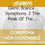CD - BRANCA, GLENN - SYMPHONY#2 THE PEAK OF THE SACRED cd musicale di Glenn Branco