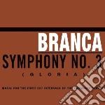 CD - BRANCA, GLENN - SYMPHONY#3 GLORIA cd musicale di Glenn Branco
