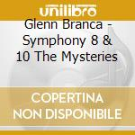 CD - BRANCA, GLENN - SYMPHONY#8 & #10 THE MYSTERIES cd musicale di Glenn Branca