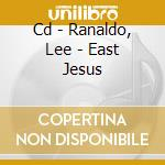CD - RANALDO, LEE - EAST JESUS cd musicale di Lee Ranaldo