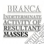 CD - BRANCA, GLENN - Indeterminate Activity of Resultant Mass cd musicale di Glenn Branca