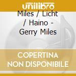 CD - MILES/LICHT/HAINO - GERRY MILES cd musicale di MILES/LICHT/HAINO