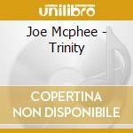 CD - MCPHEE, JOE - TRINITY cd musicale di Joe Mcphee