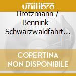CD - BROTZMANN/BENNINK - SCHWARTZWALDFAHRT cd musicale di BROTZMANN/BENNINK