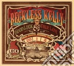 Reckless Kelly - Good Luck & True Love cd musicale di Kelly Reckless