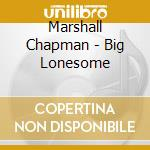 Chapman Marshall - Big Lonesome cd musicale di Chapman Marshall