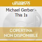 This is - cd musicale di Gerber Michael