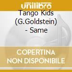 Same - goldstein gil lagrene bireli horta toninho cd musicale di Tango kids (g.goldstein)