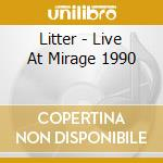 Live at mirage 1990 cd musicale di Litter