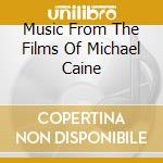 MUSIC FROM THE FILMS OF M.CAINE cd musicale di Ost