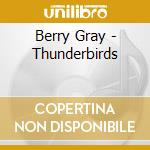 Thunderbirds cd musicale di Berry Gray